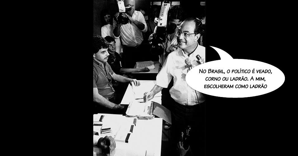 """""""No Brasil, o político é veado, corno ou ladrão. A mim, escolheram como ladrão"""", afirmou durante a escolha do Colégio Eleitoral, no final da década de 1970"""