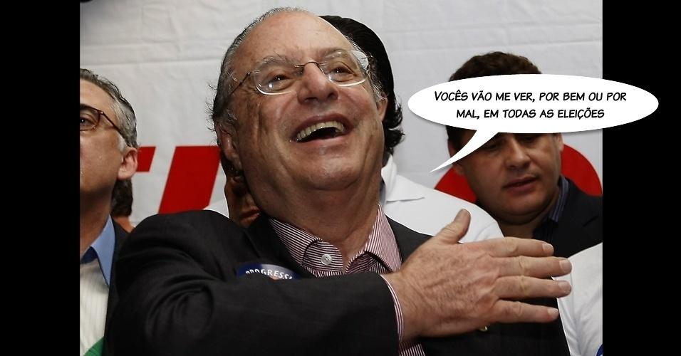 """""""Vocês vão me ver, por bem ou por mal, em todas as eleições"""", afirmou durante campanha eleitoral para prefeito de São Paulo, em 2008"""