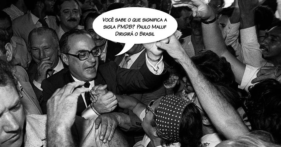 """""""Você sabe o que significa a sigla PMDB? Paulo Maluf Dirigirá o Brasil"""". Confiante de que governaria o Brasil, Maluf disse a frase logo após vencer a convenção do PDS (Partido Democrático Social), em 1984"""