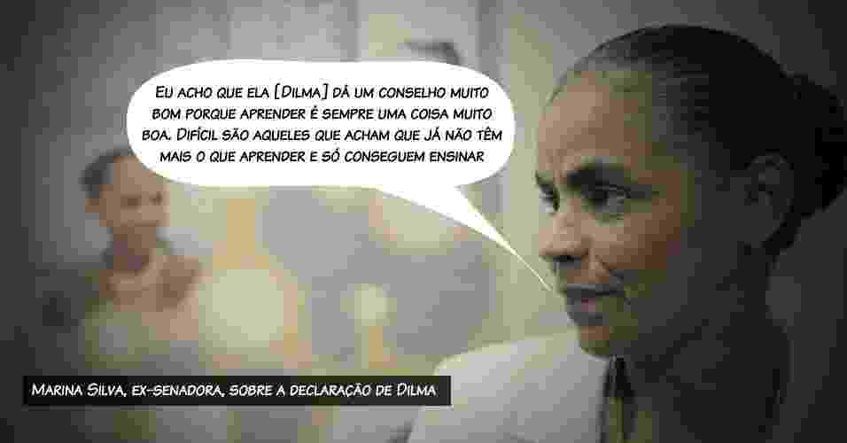 Eu acho que ela [Dilma] dá um conselho muito bom porque aprender é sempre uma coisa muito boa. Difícil são aqueles que acham que já não têm mais o que aprender e só conseguem ensinar Marina Silva, ex-senadora, sobre a declaração de Dilma - Sergio Lima/Folhapress/Arte UOL