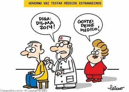 O cartunista Pelicano ironiza o papel do Mais Médicos para a presidente Dilma