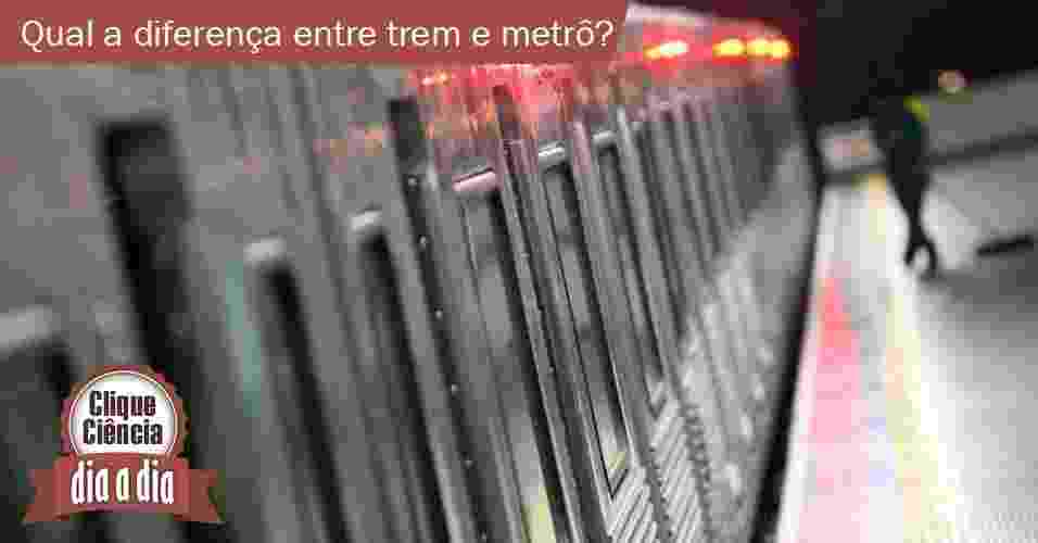 Clique Ciência: trem e metrô - Zanone Fraissat/Folhapress/UOL