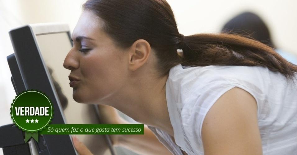 Só quem faz o que gosta tem sucesso. VERDADE