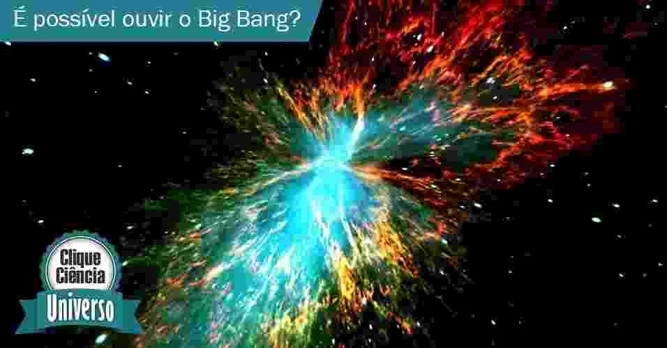 Clique Ciência: é possível ouvir o Big Bang? - Thinkstock