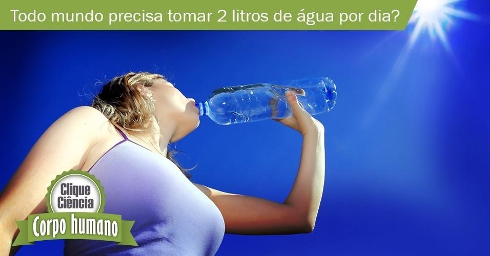 Clique Ciência: todo mundo precisa mesmo beber dois litros de água por dia?