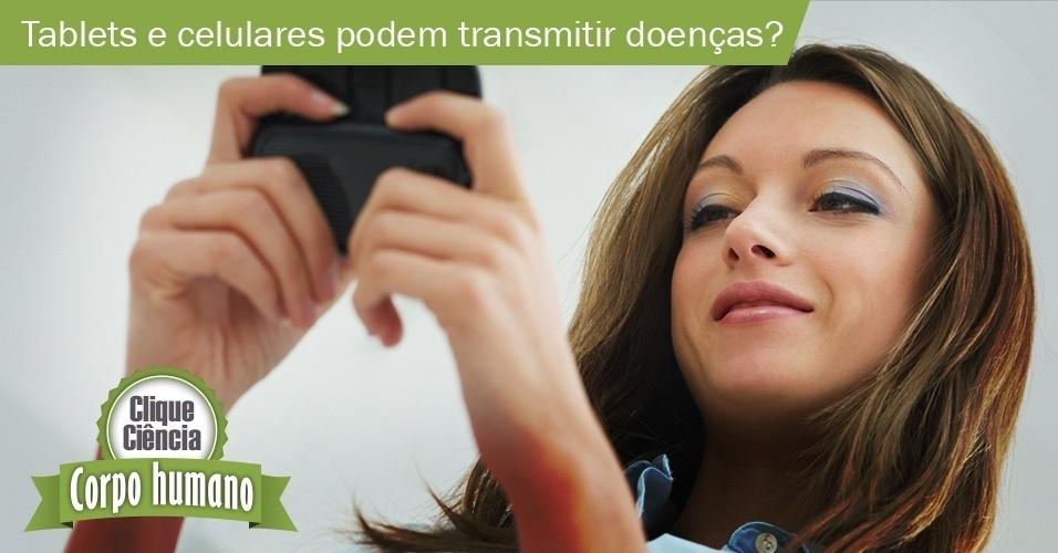Clique Ciência: tablets e celulares podem transmitir doenças?