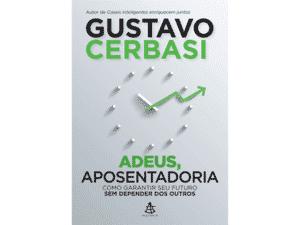 Adeus, aposentadoria - Gustavo Cerbasi - Amazon - Amazon