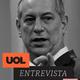 Ciro Gomes será entrevistado ao vivo nesta segunda, às 11h - Arte / UOL