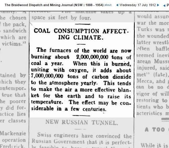 """1912 - Edição do The Braidwood Dispatch and Mining Journal, da Austrália, de 17 de julho de 1912 já trazia informação  assertiva sobre os efeitos de combustíveis fósseis na atmosfera. """"Consumo de carvão afeta o clima"""", diz a manchete. A nota trazia números sobre a queima global de carvão - 2 bilhões de toneladas anuais. Segundo o texto, tal consumo lançava 7 bilhões de toneladas de CO2 na atmosfera. """"Isso tende a aumentar o efeito estufa e elevar as temperaturas. Os efeitos devem ser consideráveis em alguns séculos"""", diz a publicação"""