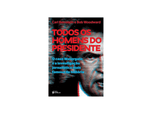Todos os Homens do Presidente - Bob Woodward e Carl Bernstein - Amazon - Amazon