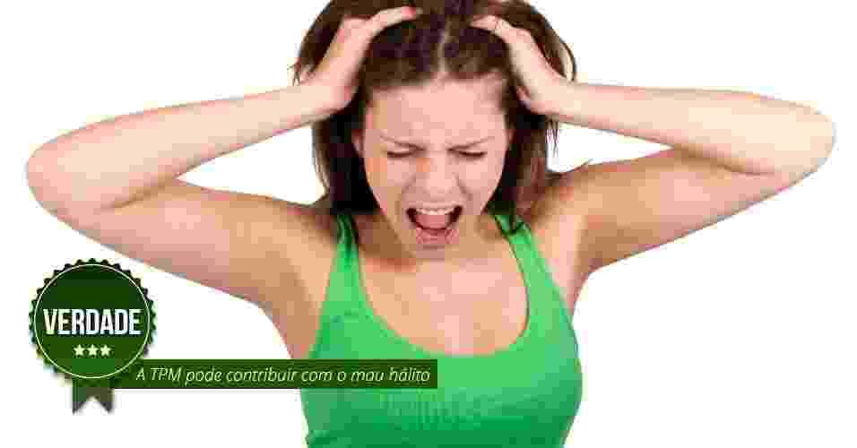 A TPM pode contribuir com o mau hálito. VERDADE - Além da TPM influenciar na produção hormonal, ela é um fator de tensão emocional e estresse. Esse fator diminui o fluxo de salivação, o que propicia o mau hálito. Durante a TPM também cai a imunidade, o que pode aumentar a proliferação de bactérias, afirma a dentista Ana Paula Brugnera - Arte UOL