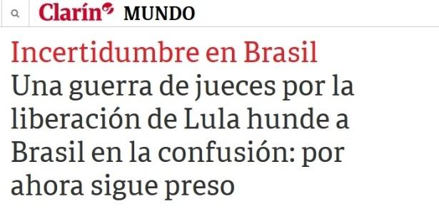"""Manchete do """"Clarín"""": """"Uma guerra de juízes pela liberação de Lula afunda o Brasil em uma confusão; por ora, segue preso"""""""