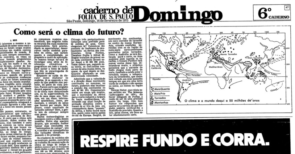 """1975 - Em 16 de fevereiro de 1975, a Folha de S. Paulo trazia uma reportagem com a pergunta """"Como será o clima do futuro?"""". O texto mostrava as diferentes opiniões e pontos de vista que existiam entre especialistas no assunto. Mas alertava que fenômenos climáticos extremos poderia provocar catástrofes como """"fome mundial"""""""