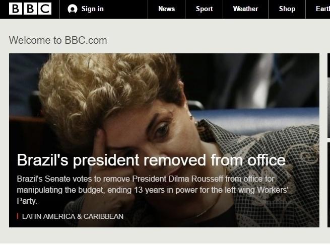 """""""Presidente do Brasil é removida do cargo"""", diz a manchete do site da BBC"""