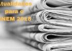 10 temas de atualidades para o Enem 2018 (Foto: Shutterstock)
