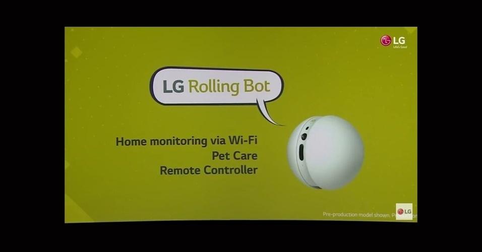 21.fev.2016 - LG anunciou o Rolling Bot, um robozinho rolante similar ao BB-8 de Star Wars, que pode monitorar a casa, brincar com os cães da casa e também servir de controle remoto para aparelhos compatíveis. O gadget possui uma câmera de 8 megapixels que pode transmitir vídeo ao vivo para o smartphone, para que você saiba o que está acontecendo na sua casa enquanto você não está lá