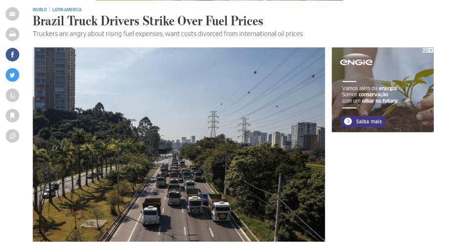 """""""Caminhoneiros entraram em greve no Brasil contra o aumento do preço da gasolina [...], ameaçando a recuperação letárgica do país e colocando o governo sem dinheiro na parede"""", escreveu o americano The Wall Street Journal"""