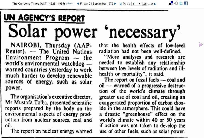 """1979 - A edição de 28 de setembro de 1979 do The Camberra Times trazia assunto que hoje ainda é tratado como novidade. """"Energia solar é necessária"""", diz a manchete. Segundo a publicação, a ONU alertara os países para a necessidade de investir em fontes renováveis de energia, como a solar. A reportagem fala ainda sobre a """"progressiva destruição do clima mundial devido ao uso excessivo de carvão e óleo, que desequilibra a proporção de CO2 na atmosfera"""". Para o jornal, os efeitos do aquecimento global seriam sentidos em 40 ou 50 anos, caso nada fosse feito para contê-lo"""