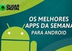 Os melhores aplicativos e jogos da semana para Android (Foto: Reprodução)