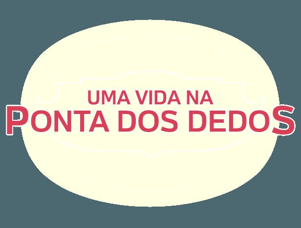 UMA VIDA NA PONTA DOS DEDOS