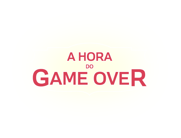 A HORA DO GAME OVER