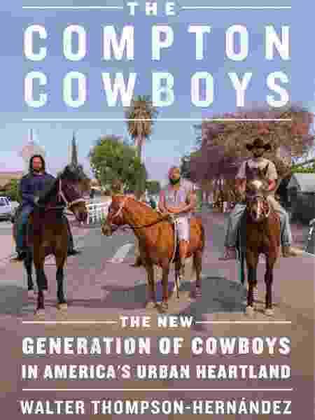 """O livro""""The Compton Cowboys: The New Generation of Cowboys in America's Urban Heartland"""" (a nova geração de caubóis no centro urbano da América, ed. William Morrow) - Divulgação - Divulgação"""
